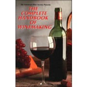 The American Wine Society Presents: The Complete Handbook of Winemaking
